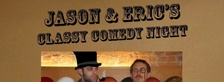 Jason and Eric's Classy Comedy Night!